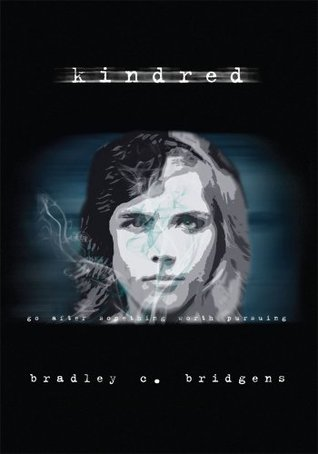 Kindred:go after something worth pursuing  by  Bradley C. Bridgens