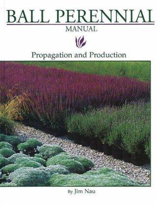 Ball Perennial Manual: Propagation and Production Jim Nau