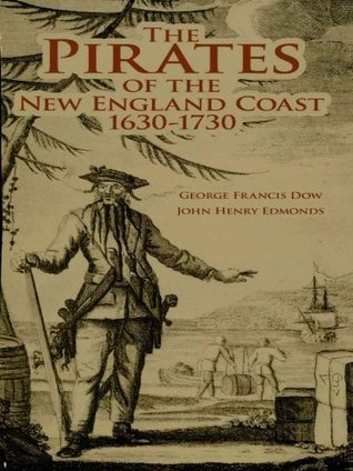 The Pirates of the New England Coast 1630-1730  by  George Francis Dow