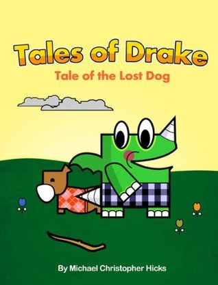 Tales of Drake: Tale of the Lost Dog  by  Michael Christopher Hicks