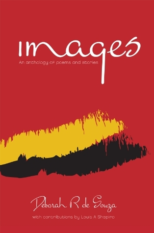 Images: An Anthology of Poems and Stories  by  Deborah R. De Souza