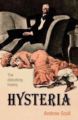 Hysteria: The Disturbing History Andrew Scull