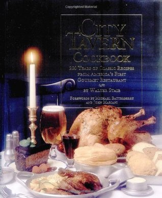 City Tavern Cookbook: Two Hundred Years Of Classic Recipes From Americas First Gourmet Restaurant Walter Staib