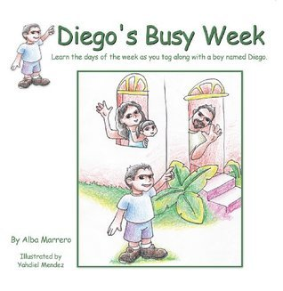 Diegos Busy Week: Learn the days of the week as you tag along with a boy named Diego.  by  Alba Marrero