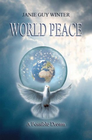 World Peace: A Possible Dream Janie Guy Winter