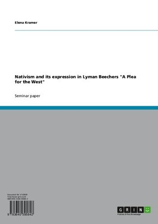 Nativism and its expression in Lyman Beechers A Plea for the West  by  Elena Kramer