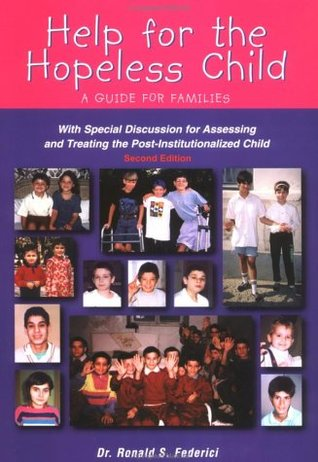 Help for the Hopeless Child: A Guide for Families (With Special Discussion for Assessing and Treating the Post-Institutionalized Child), Second Edition  by  Ronald S. Federici