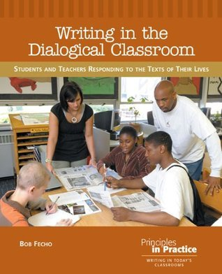 Writing in the Dialogical Classroom  by  Bob Fecho