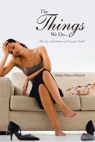 The Things We Do...: The Ups and Downs of Getanya Smith Gladys Minor-Harried