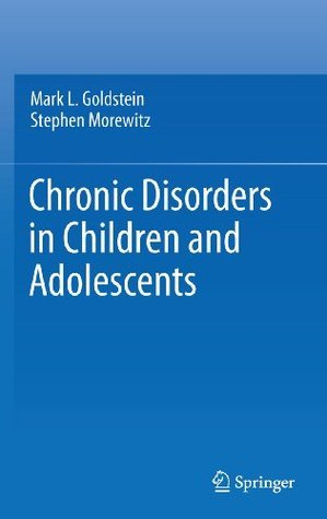 Chronic Disorders in Children and Adolescents  by  Mark L. Goldstein