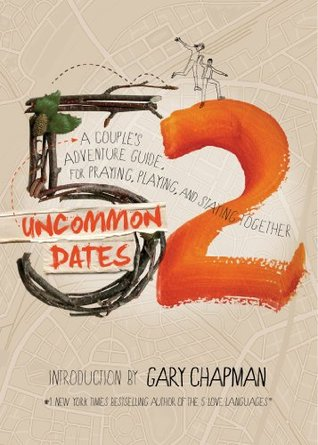52 Uncommon Dates: A Couples Adventure Guide for Praying, Playing, and Staying Together  by  Hudson & Associates