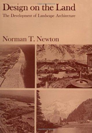 Design on the Land: The Development of Landscape Architecture Norman T. Newton