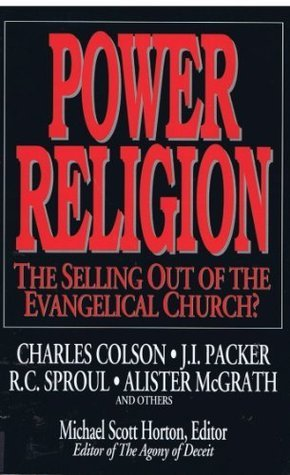 Power Religion: The Selling Out of the Evangelical Church?  by  Charles W. Colson