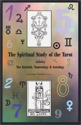 The Spiritual Study of the Tarot including The Kabalah, Numerology, & Astrology Louise Fimlaid