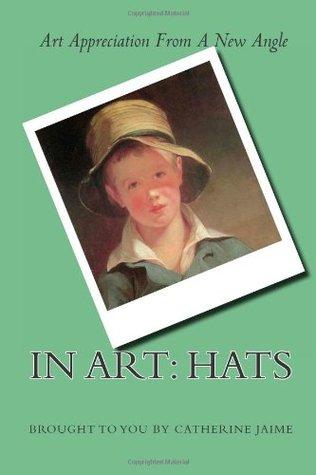 In Art: Hats  by  Catherine McGrew Jaime