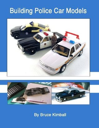 Building Police Car Models: Tips and Techniques on Building Your Own Police Model Cars. Bruce Kimball