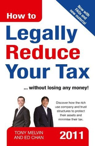How to Legally Reduce Your Tax 2011 edition  by  Ed Chan