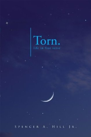 Torn: life in free verse  by  Spencer A. Hill Jr.