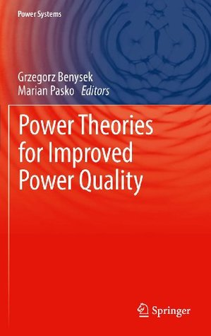 Power Theories for Improved Power Quality: 1 Grzegorz Benysek