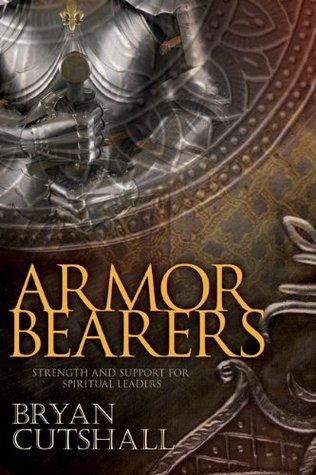 Armorbearers: Strength and Support for Spiritual Leaders Bryan Cutshall