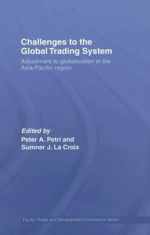 Challenges to the Global Trading System: Adjustment to Globalization in the Asia-Pacific Region (PAFTAD (Pacific Trade and Development Conference Series))  by  Sumner J. La Croix