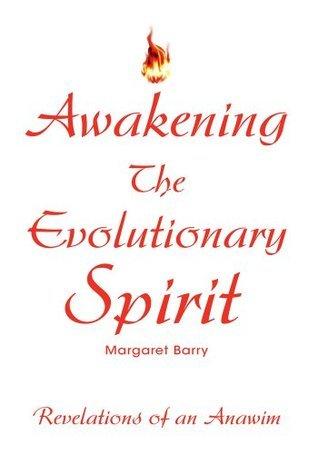 Awakening The Evolutionary Spirit  by  Margaret Barry