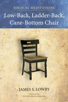 Low-Back, Ladder-Back, Cane-Bottom Chair: Biblical Meditations James S Lowry