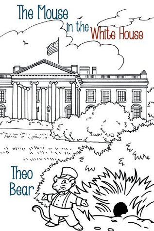 The Mouse in the White House  by  Theo Bear