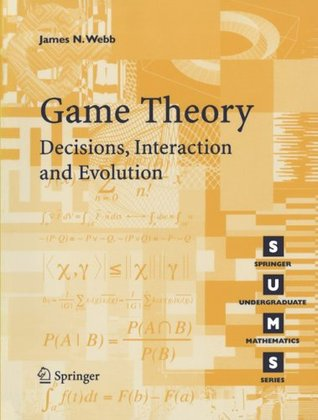 Game Theory: Decisions, Interaction and Evolution (Springer Undergraduate Mathematics Series)  by  James N. Webb
