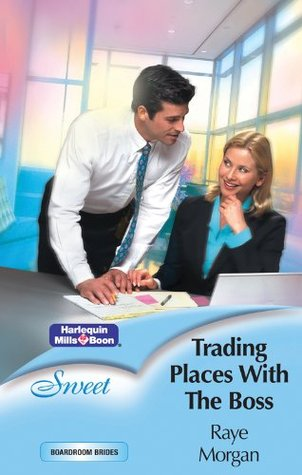 Trading Places With The Boss  by  Raye Morgan
