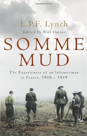 Somme Mud, The War Experiences of an Australian Infantryman in France 1916-1919 Edward P.F. Lynch