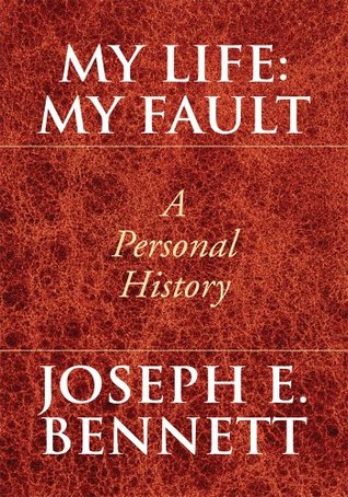 My Life: My Fault : A Personal History  by  Joseph E. Bennett