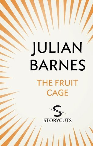 The Fruit Cage Julian Barnes