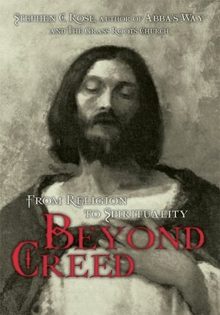 BEYOND CREED: from religion to spirituality Stephen Rose