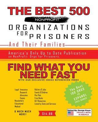 The Best 500 Nonprofit Organizations for Prisoners and Their Families  by  George Kayer