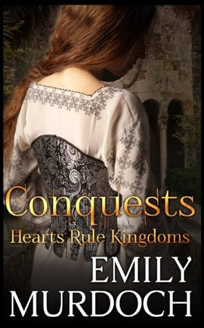 Conquests: Hearts Rule Kingdoms  by  Emily   Murdoch