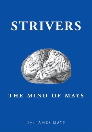 Strivers : The Mind Of Mays  by  James Mays