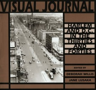 Visual Journal: Harlem and D.C. in the Thirties and Forties  by  Deborah Willis