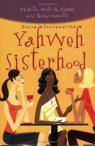 Divine Stories of the Yahweh Sisterhood Michelle Medlock Adams
