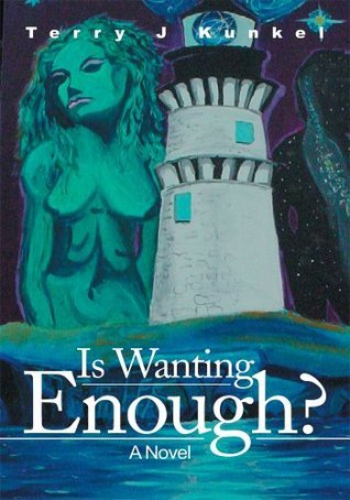 Is Wanting Enough?: A Novel  by  Terry Kunkel