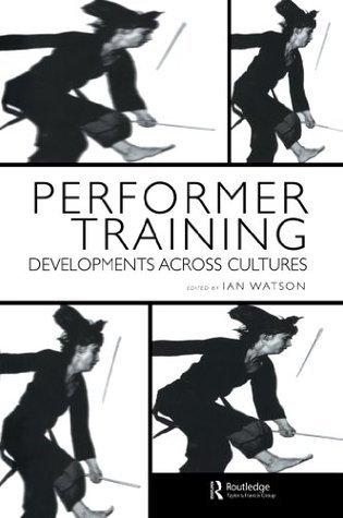 Performer Training: Developments Across Cultures: 38  by  Ian Watson
