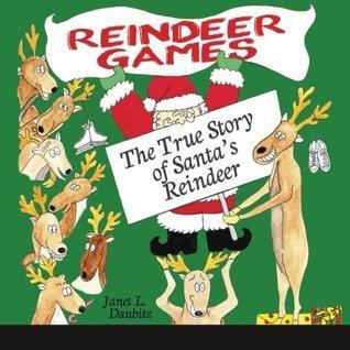 Reindeer Games: The True Story of Santas Reindeer  by  Janet L Daubitz