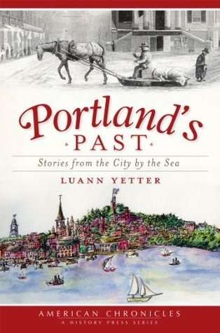 Portlands Past: Stories from the City  by  the Sea (ME) (The History Press) (American Chronicles by Luann Yetter