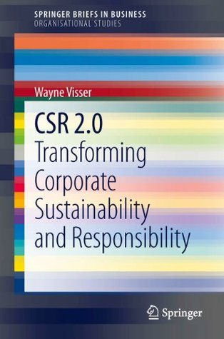 CSR 2.0: Transforming Corporate Sustainability and Responsibility Wayne Visser