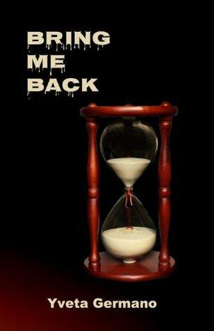 Bring Me Back: 1  by  Yveta Germano