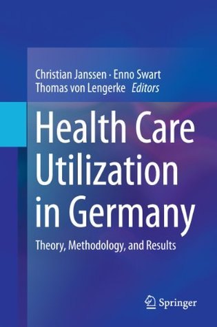 Health Care Utilization in Germany: Theory, Methodology, and Results Christian Janssen