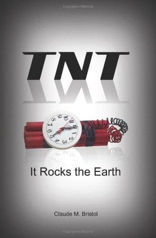 TNT: It Rocks The Earth  by  Claude M. Bristol