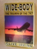 Wide-Body: The Triumph of the 747  by  Clive Irving