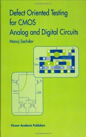 Defect Oriented Testing for CMOS Analog and Digital Circuits  by  Manoj Sachdev