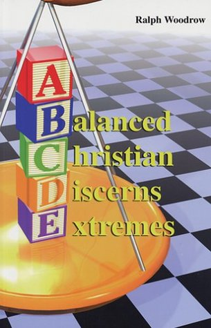 A Balanced Christian Discerns Extremes  by  Ralph Woodrow